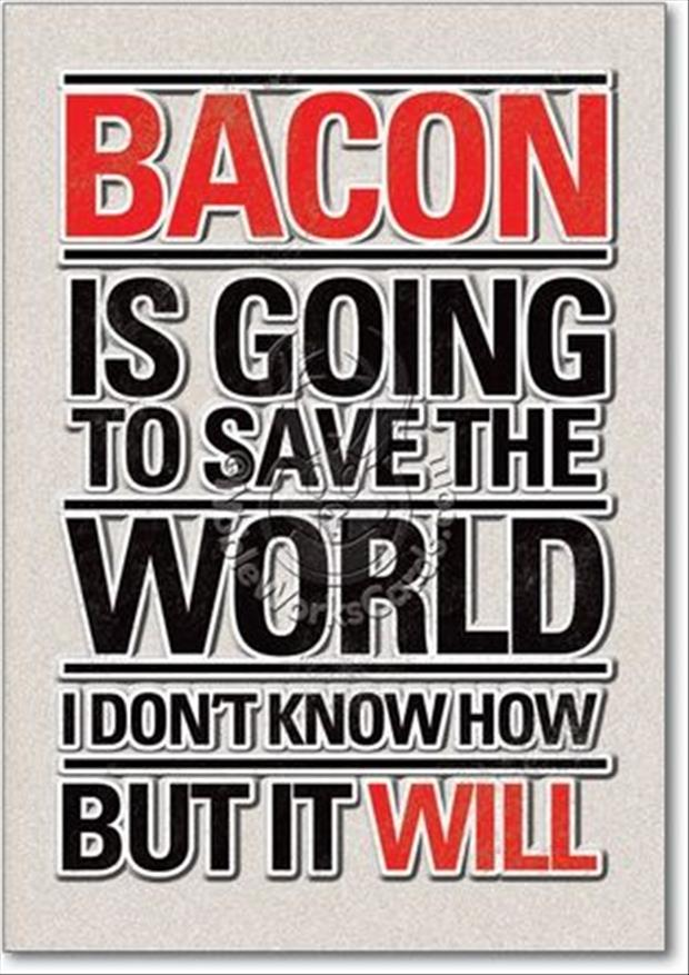 it will save the world bacon