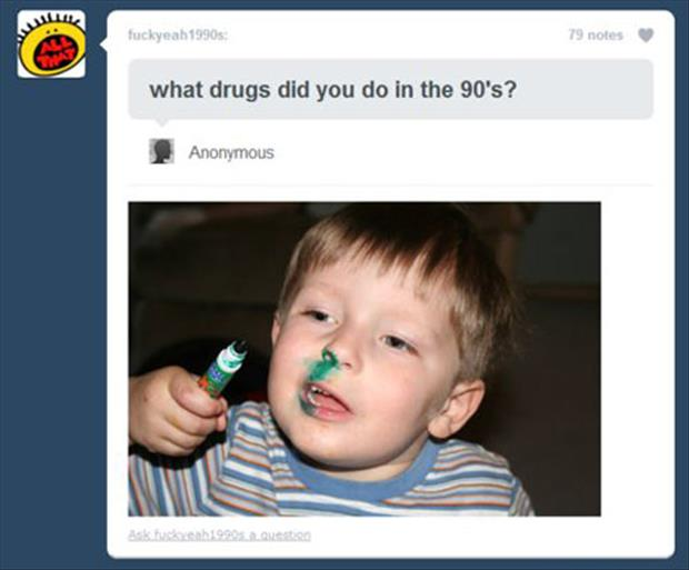 what drug did you do in the 90s