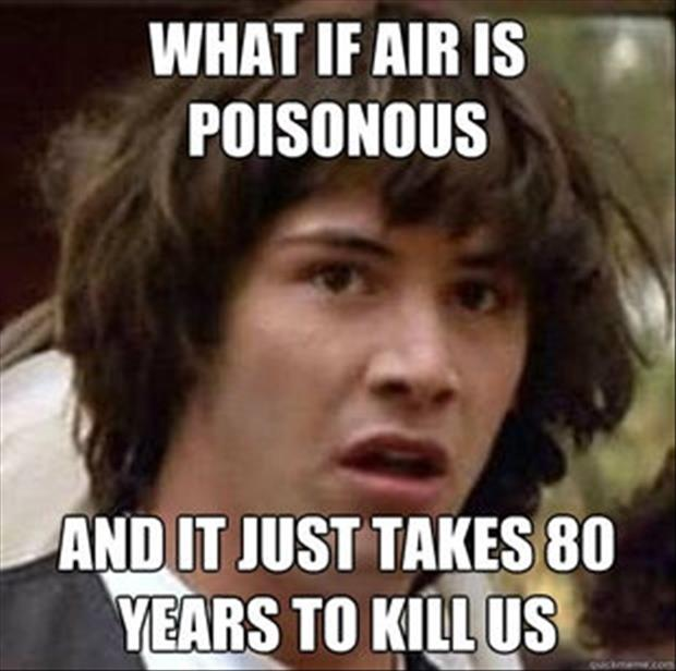 what if air is poisonous and it takes eighty years to kill us