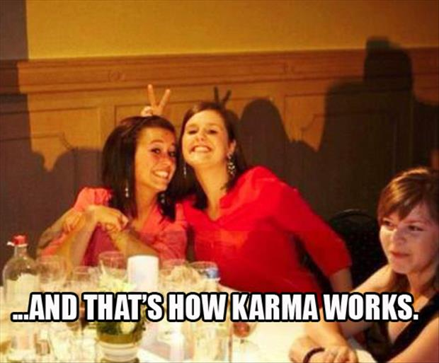 and that's how karma works