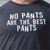 No Pants are the Best Pants Shirt