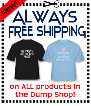 DumpADay T-Shirt Store always Free Shipping