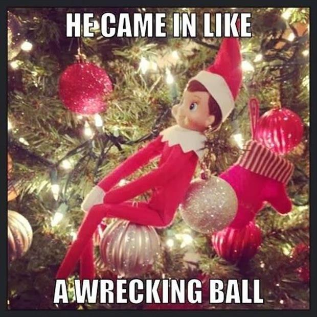 elf on the shelf came in like a wrecking ball