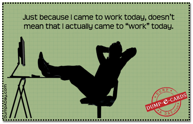 Came to work Dump E-card