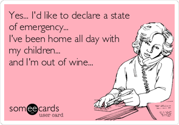 a state of emergency I'm out of wine