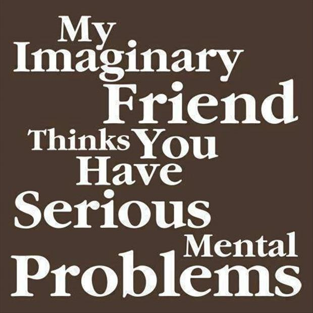 my imaginary friend things you have issues