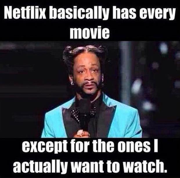 netflix has every movie except the ones I want to watch