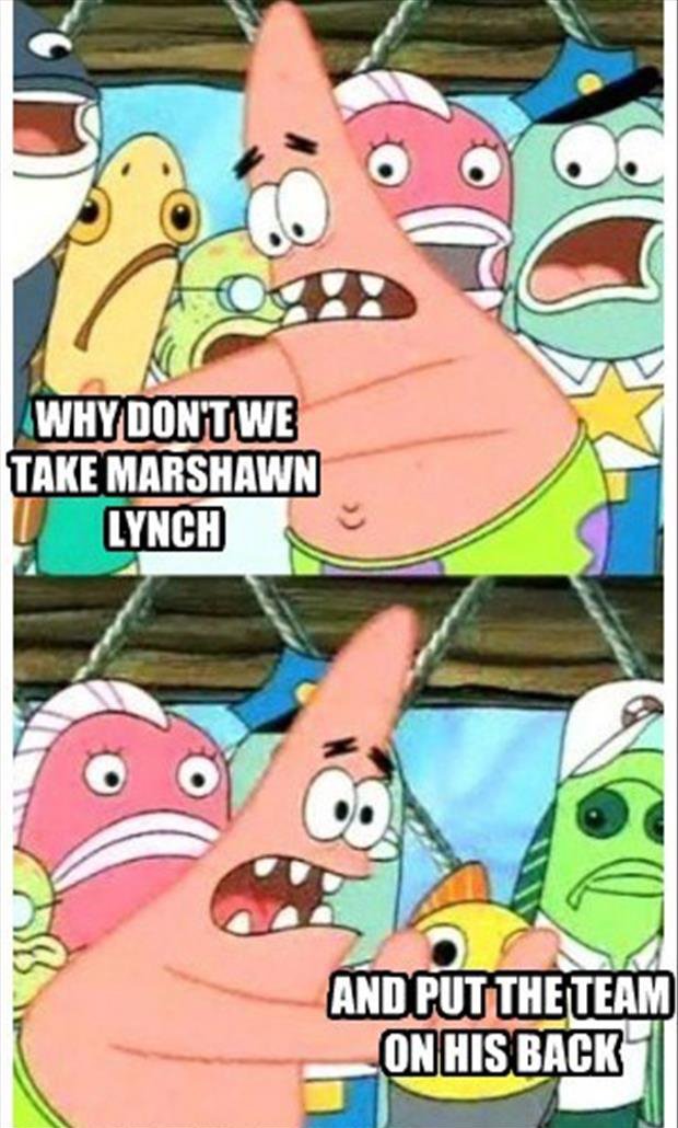 take marshawn lynch and put the team on his back