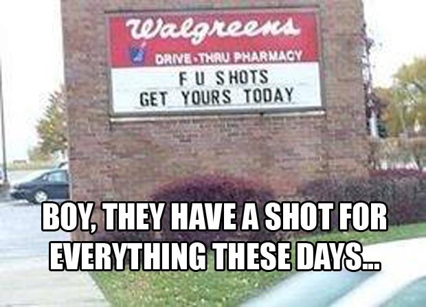 they have a shot for everything these days
