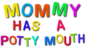 mommy has a potty mouth