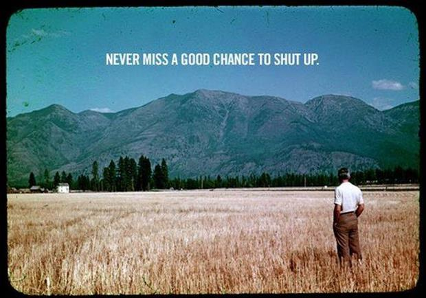 never miss a good chance to shut up