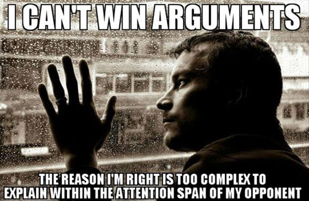 why I can't win an arguement