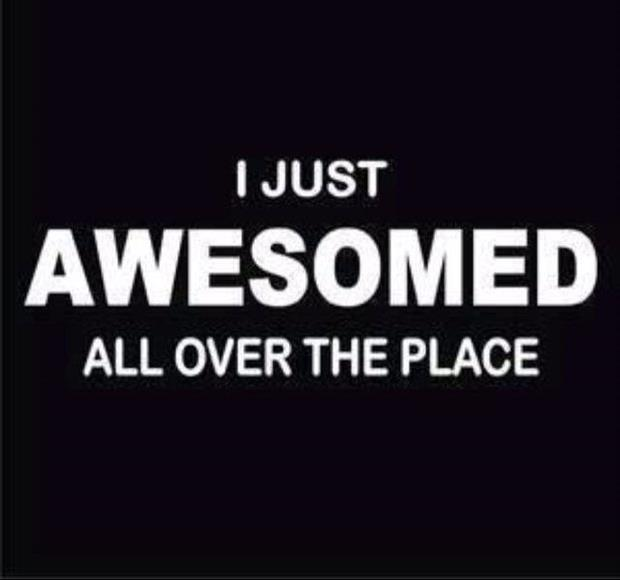 Just awesomed all over the place