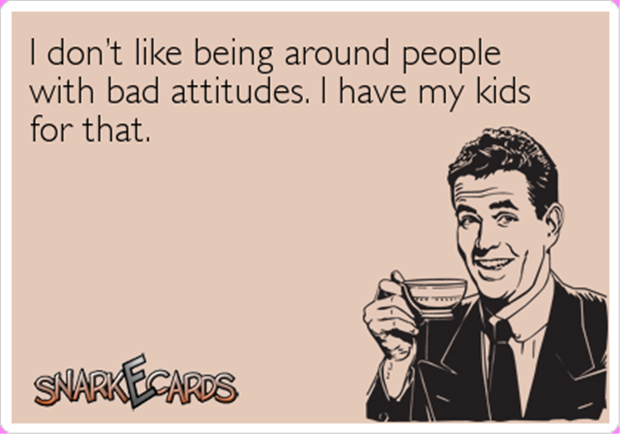 be around people with a bad attitude