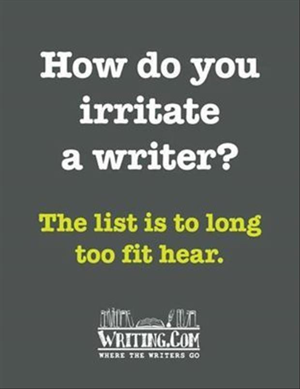 how do you irritate a writer