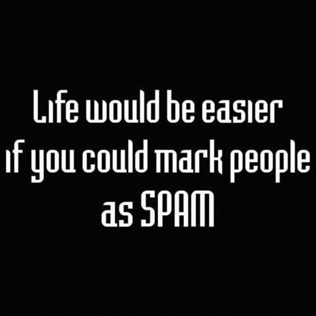 life would be easier if people were spam