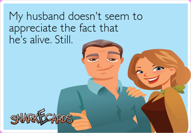 my husband is still alive funny