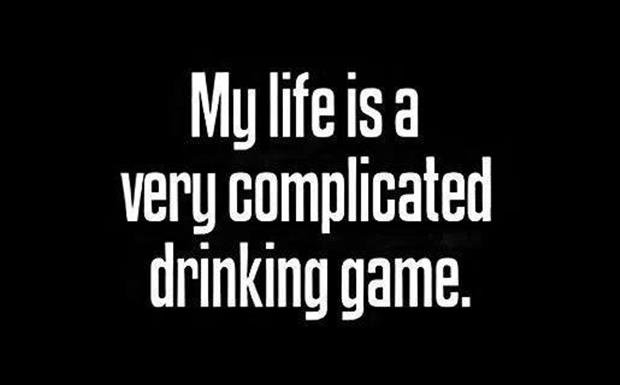my life is a drinking game