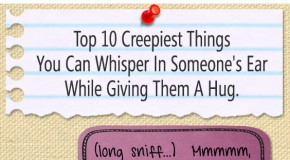 Top 10 Creepiest Things You Can Whisper Into Someone's Ear While You Hug Them
