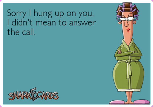 sorry I hung up on you
