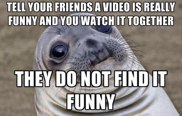 tell friends the video is funny and watch them