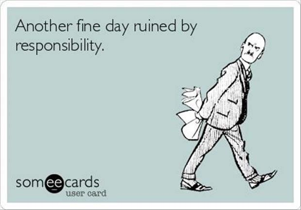 fine day ruined by responsibility