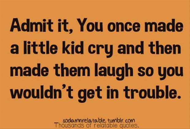 you once made a kid cry