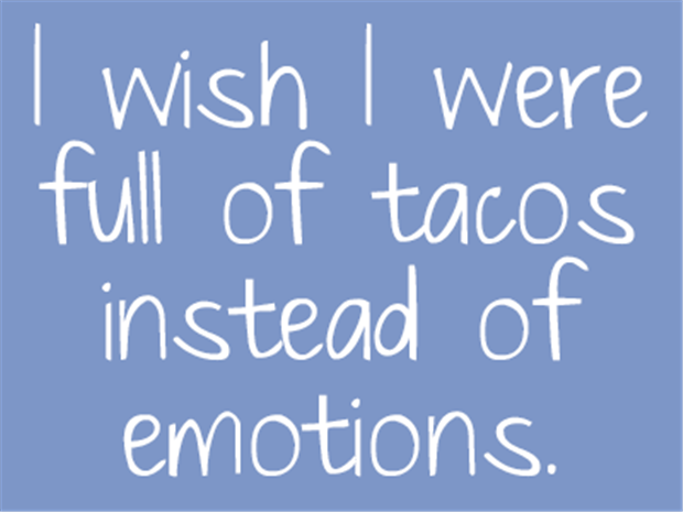 I wish I were full of tacos