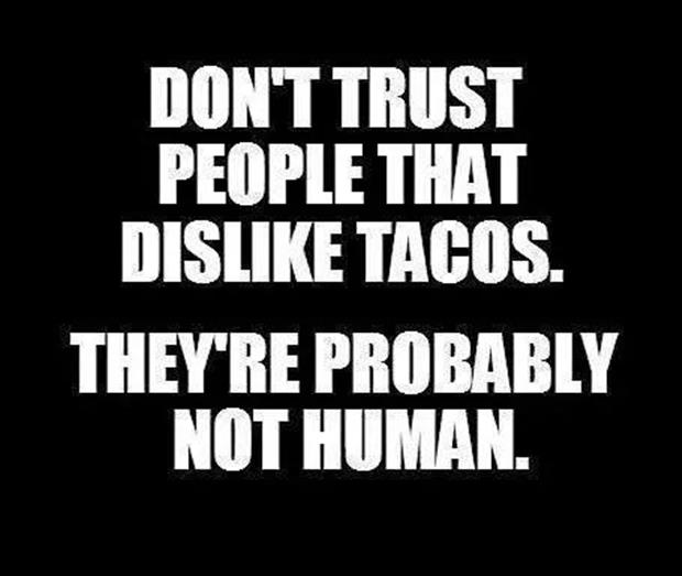 don't trust people who don't like tacos