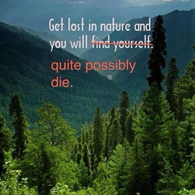 if you get lost in nature you will probably die