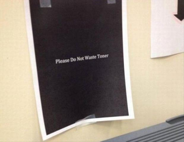 please don't waste my toner