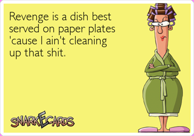 revenge is best served on paper plates