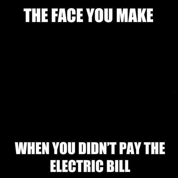 the face you make when you didn't pay the electric bill