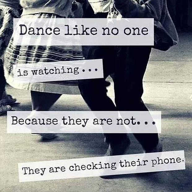 you should dance like no one is watching