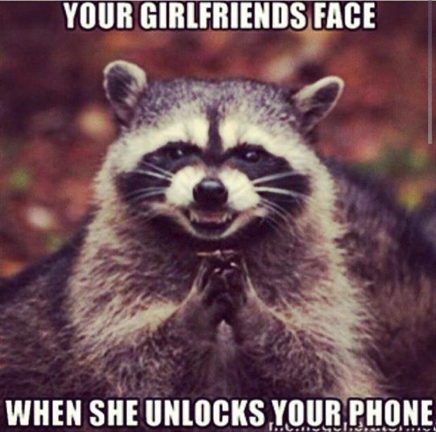 your girlfriends face when she unlocks your phone