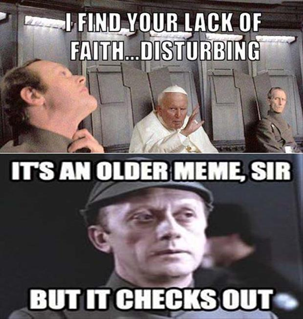 I find your faith disturbing
