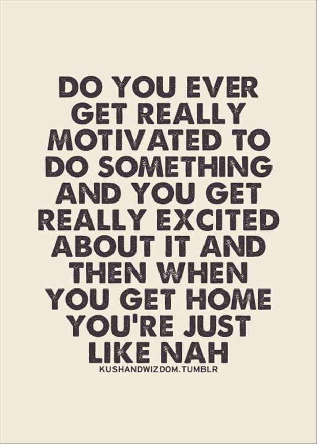 ever get motivated