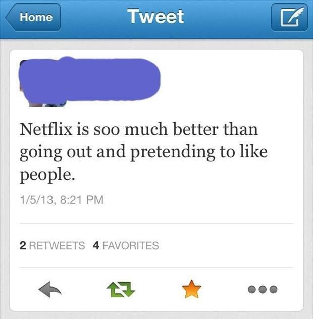 netflix is better than going out and pretending to like people