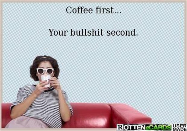 your coffee first