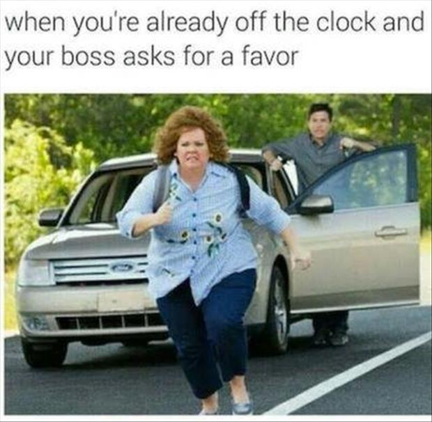 when you're already off the clock and your boss asks you for a favor