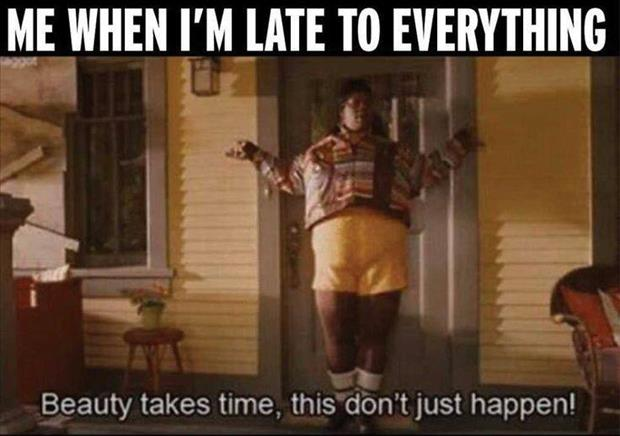this is why I'm late to everything