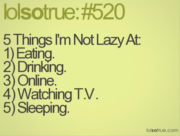 five things I'm not lazy at