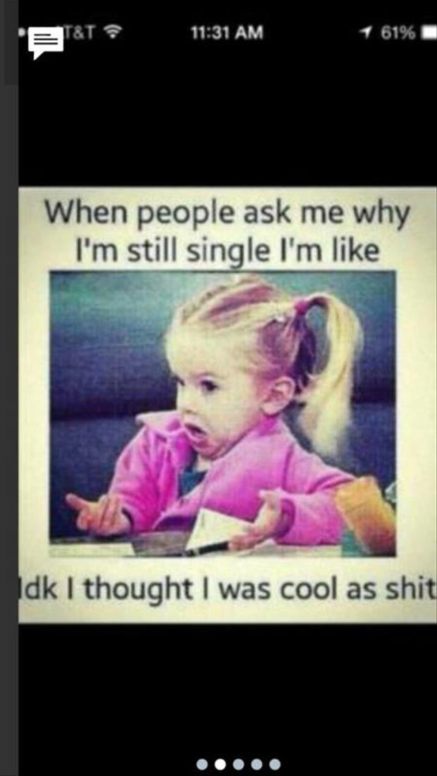 when people ask me why I'm single