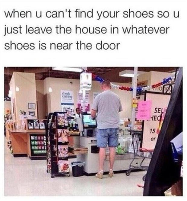 when you can't find your shoes