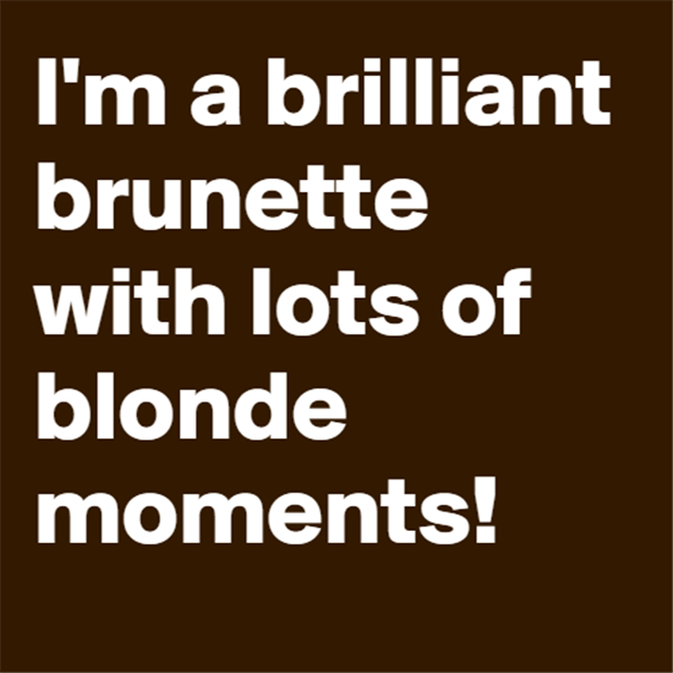I have blond moments