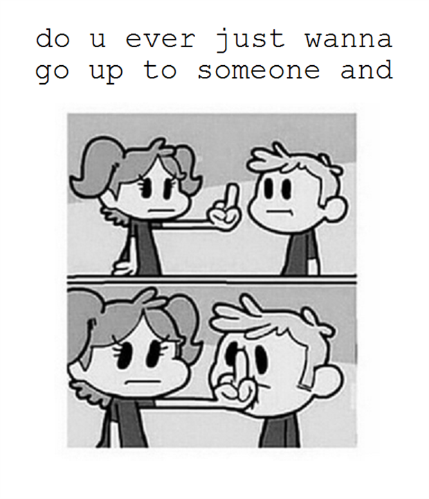 go up to someone and flip them off
