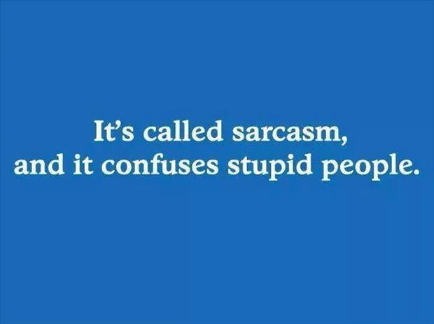 it's called sarcasm