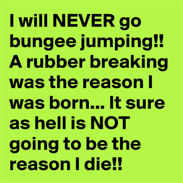 never go bungee jumping