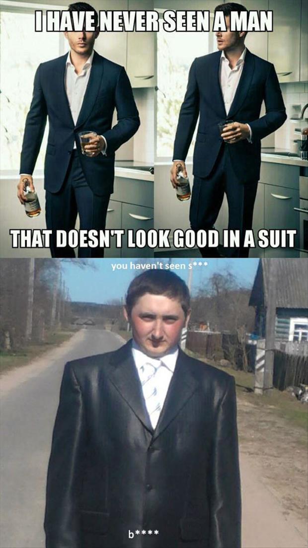 never seen a man that does not look good in a suit