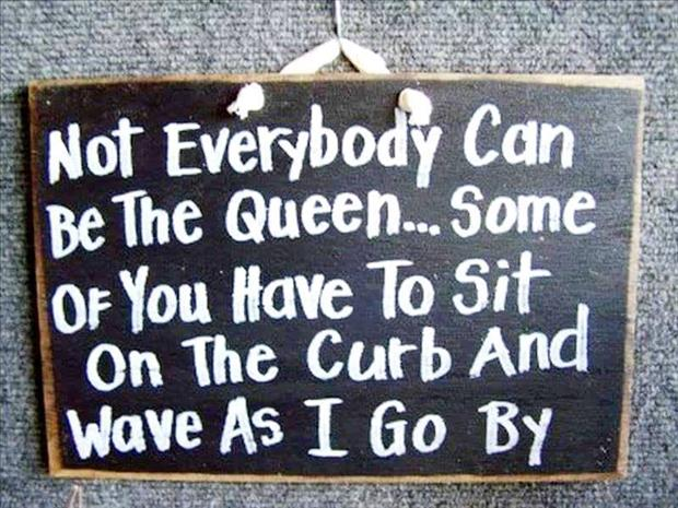 not everyone can be queen